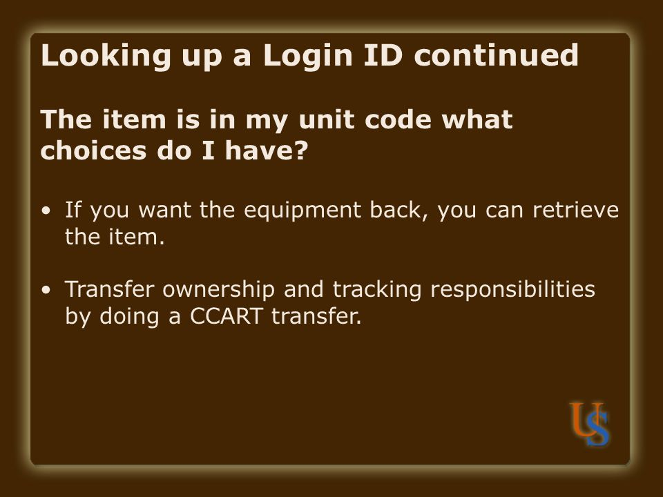 The item is in my unit code what choices do I have? If you want the equipment back, you can retrieve the item. Transfer ownership and tracking respons