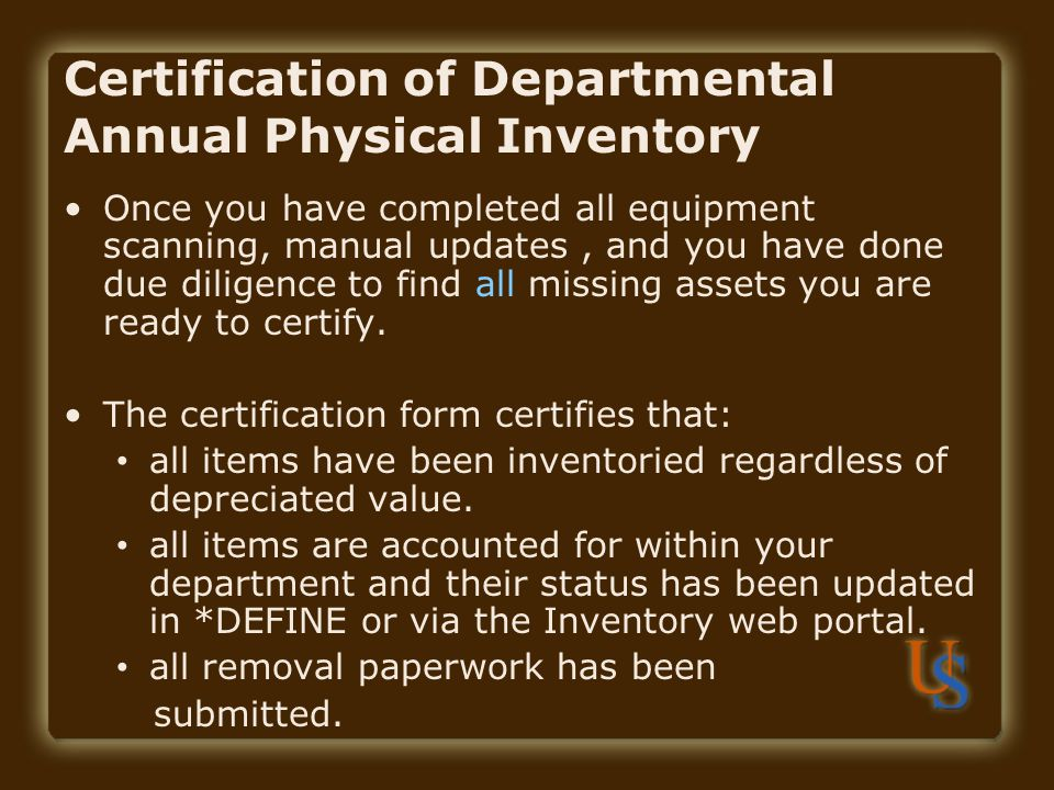 Certification of Departmental Annual Physical Inventory Once you have completed all equipment scanning, manual updates, and you have done due diligenc