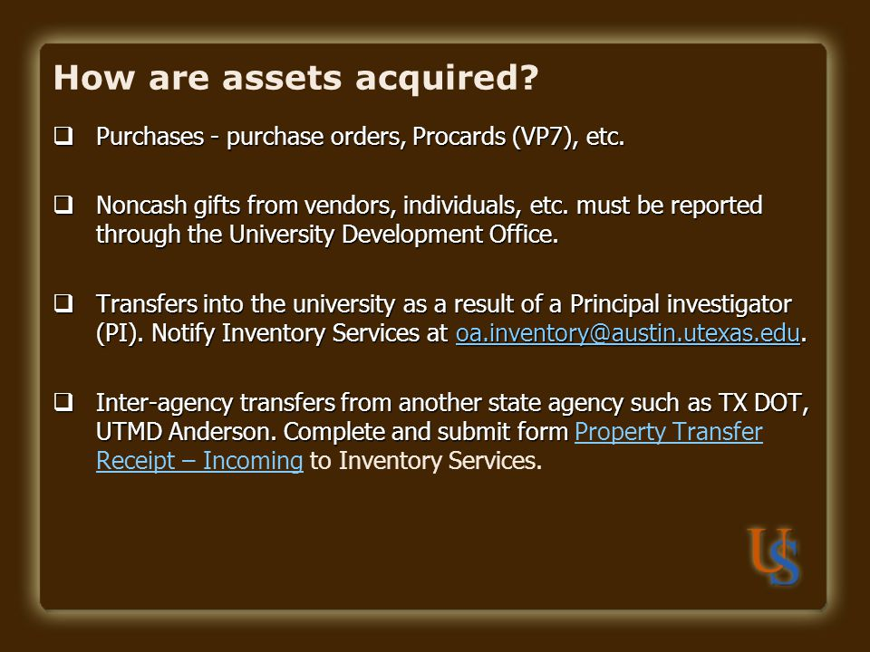 How are assets acquired? Purchases - purchase orders, Procards (VP7), etc. Purchases - purchase orders, Procards (VP7), etc. Noncash gifts from vendor