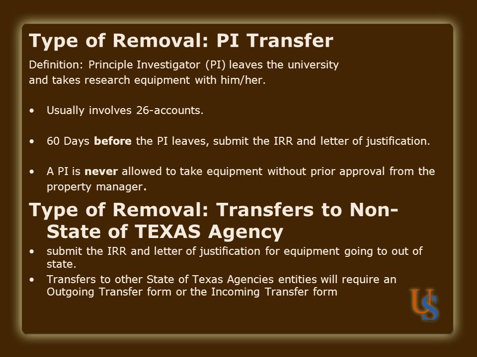 Type of Removal: PI Transfer Definition: Principle Investigator (PI) leaves the university and takes research equipment with him/her. Usually involves