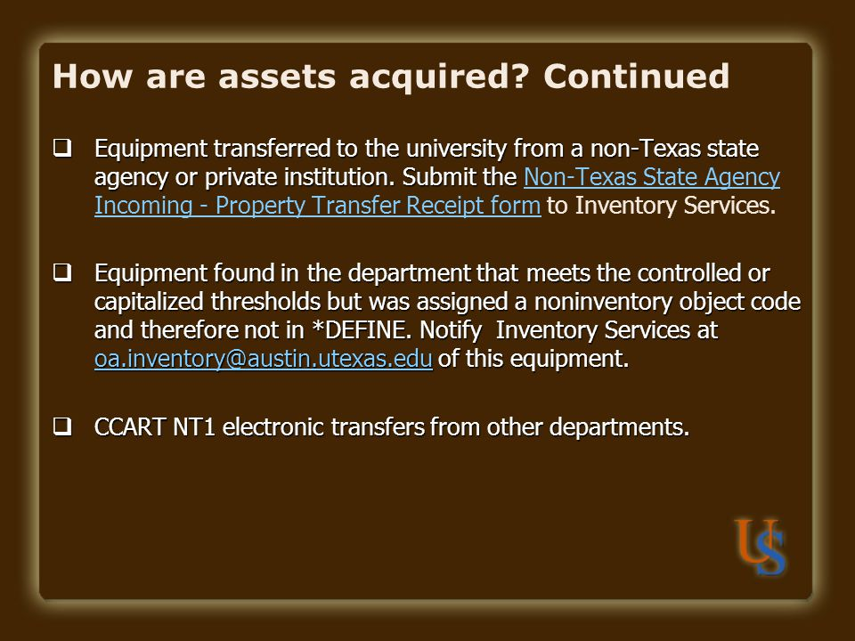 How are assets acquired? Continued Equipment transferred to the university from a non-Texas state agency or private institution. Submit the Equipment