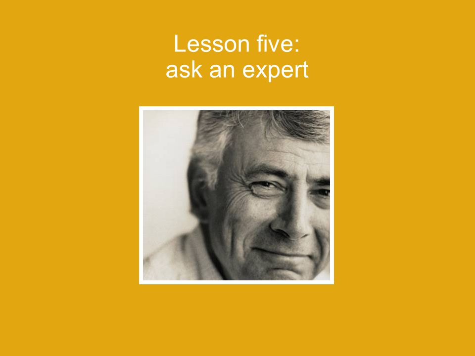 Lesson five: ask an expert