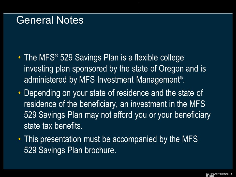 529 PUBLIC-PRES-REV2 1 05-14890 General Notes The MFS ® 529 Savings Plan is a flexible college investing plan sponsored by the state of Oregon and is administered by MFS Investment Management ®.