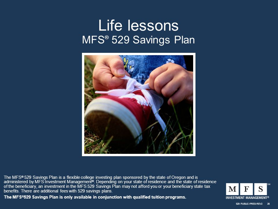 The MFS ® 529 Savings Plan is a flexible college investing plan sponsored by the state of Oregon and is administered by MFS Investment Management ®.