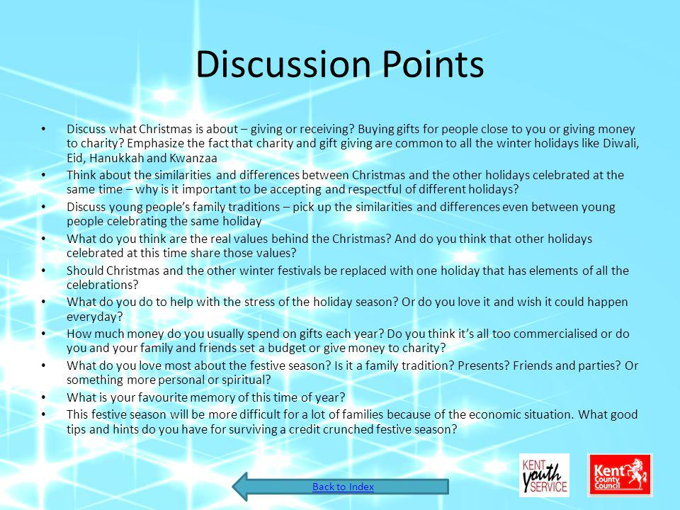 Discussion Points Discuss what Christmas is about – giving or receiving.