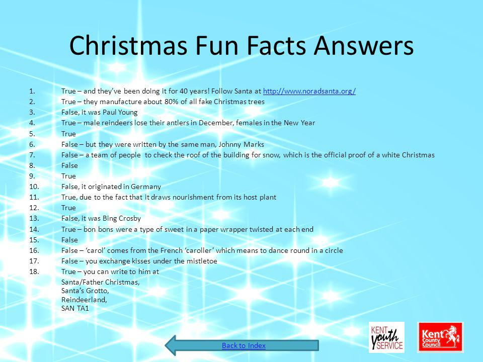 Christmas Fun Facts Answers 1.True – and theyve been doing it for 40 years! Follow Santa at http://www.noradsanta.org/http://www.noradsanta.org/ 2.Tru
