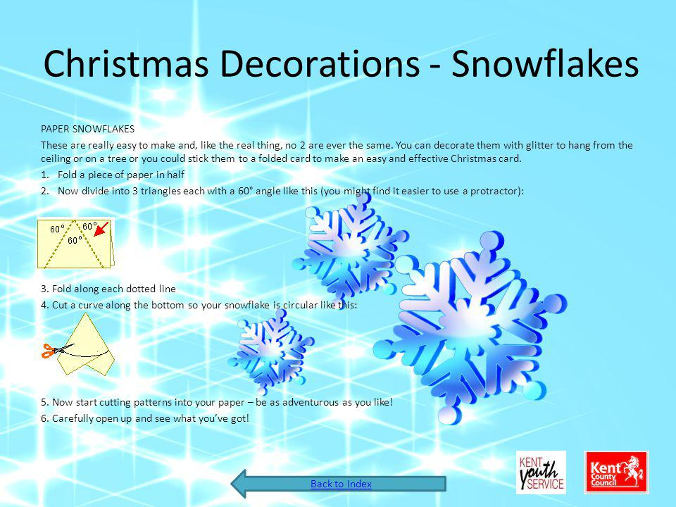 Christmas Decorations - Snowflakes PAPER SNOWFLAKES These are really easy to make and, like the real thing, no 2 are ever the same.