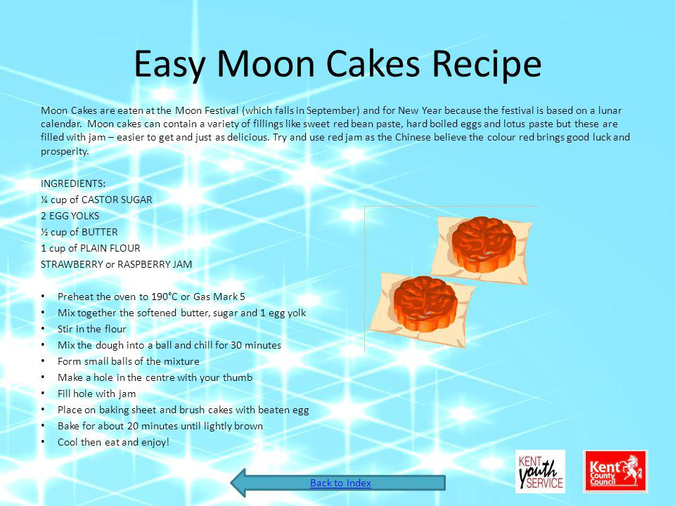 Easy Moon Cakes Recipe Moon Cakes are eaten at the Moon Festival (which falls in September) and for New Year because the festival is based on a lunar
