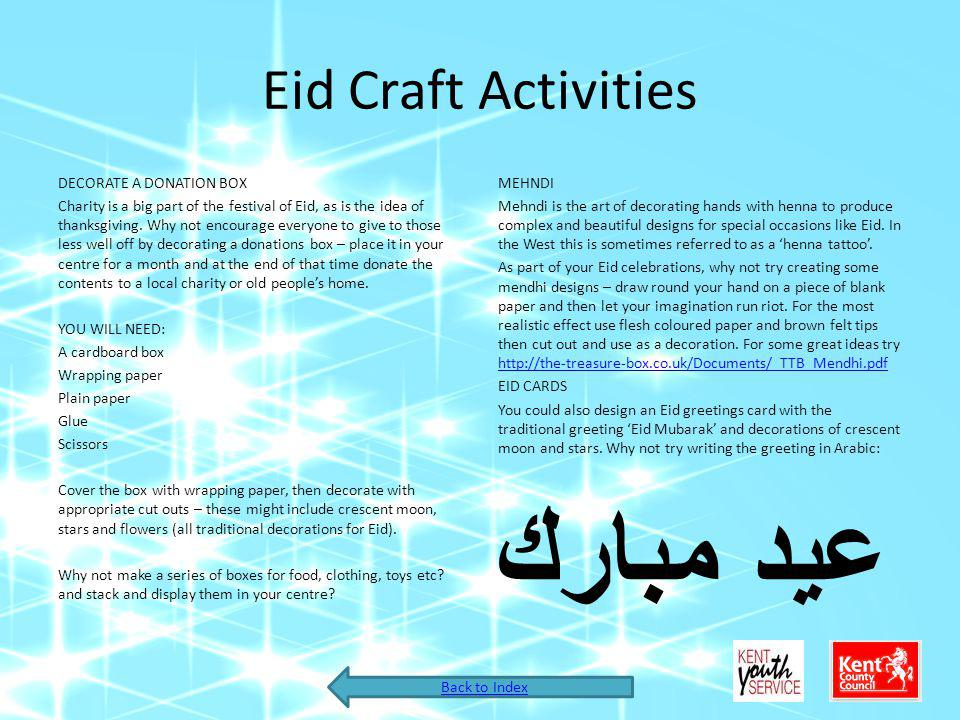 Eid Craft Activities DECORATE A DONATION BOX Charity is a big part of the festival of Eid, as is the idea of thanksgiving.