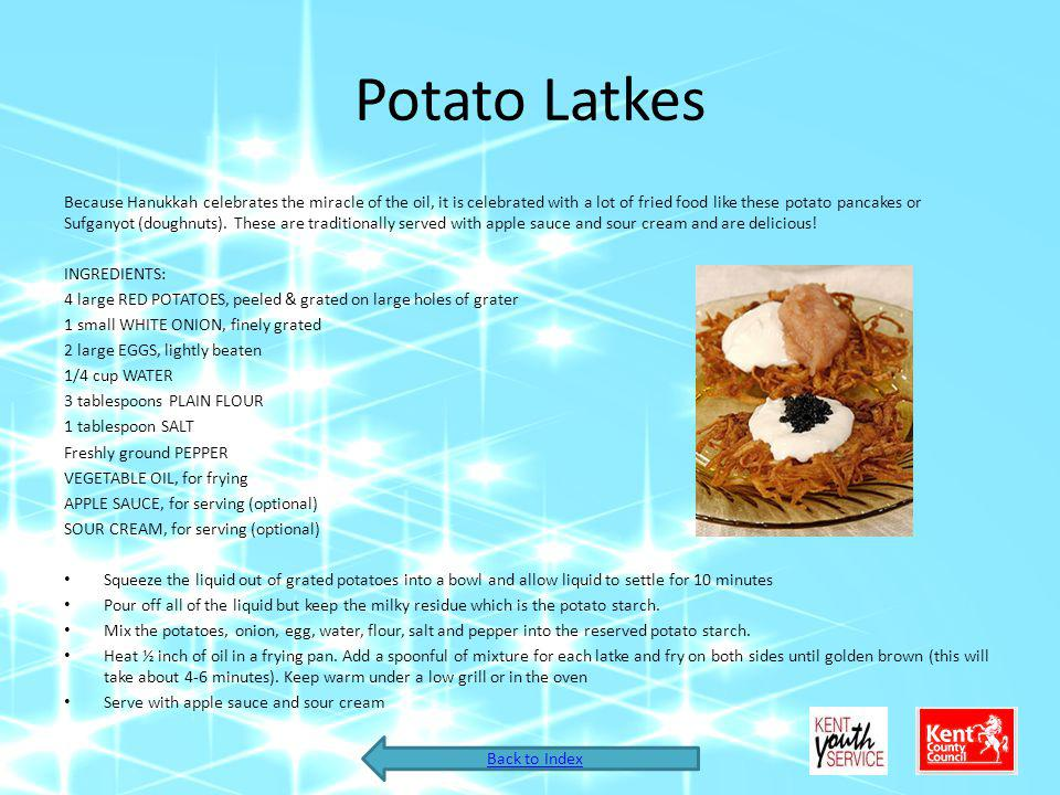 Potato Latkes Because Hanukkah celebrates the miracle of the oil, it is celebrated with a lot of fried food like these potato pancakes or Sufganyot (d