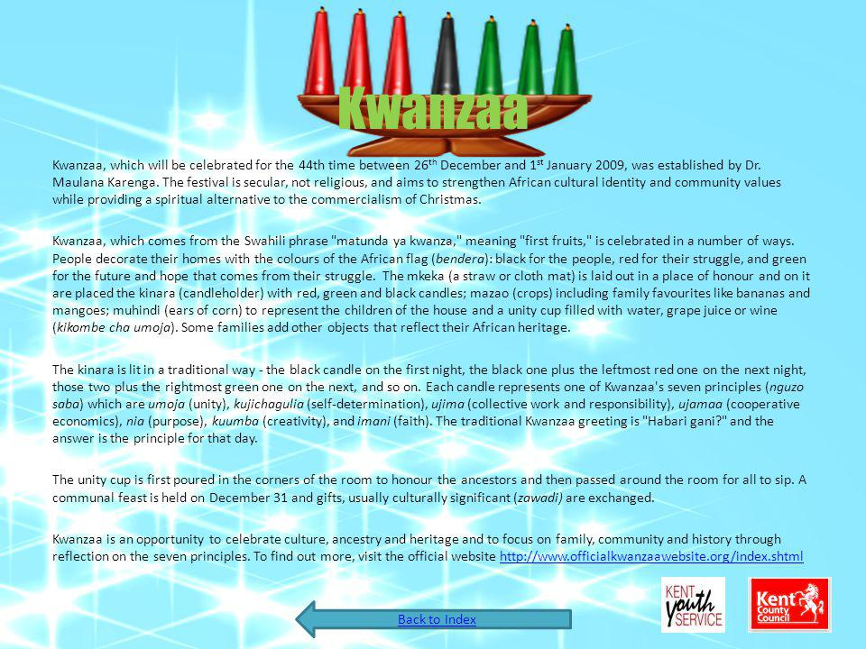 Kwanzaa Kwanzaa, which will be celebrated for the 44th time between 26 th December and 1 st January 2009, was established by Dr. Maulana Karenga. The