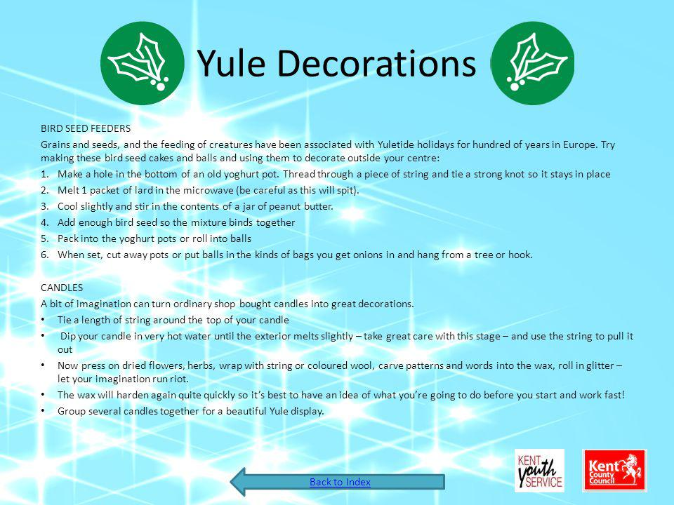 Yule Decorations BIRD SEED FEEDERS Grains and seeds, and the feeding of creatures have been associated with Yuletide holidays for hundred of years in