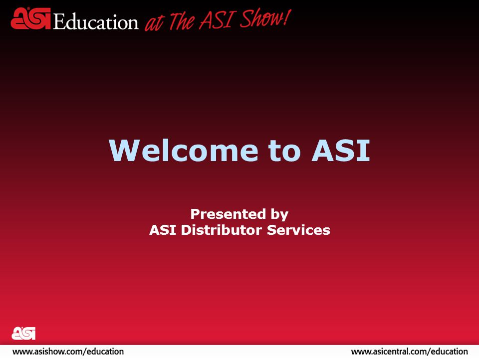 Welcome to ASI Presented by ASI Distributor Services