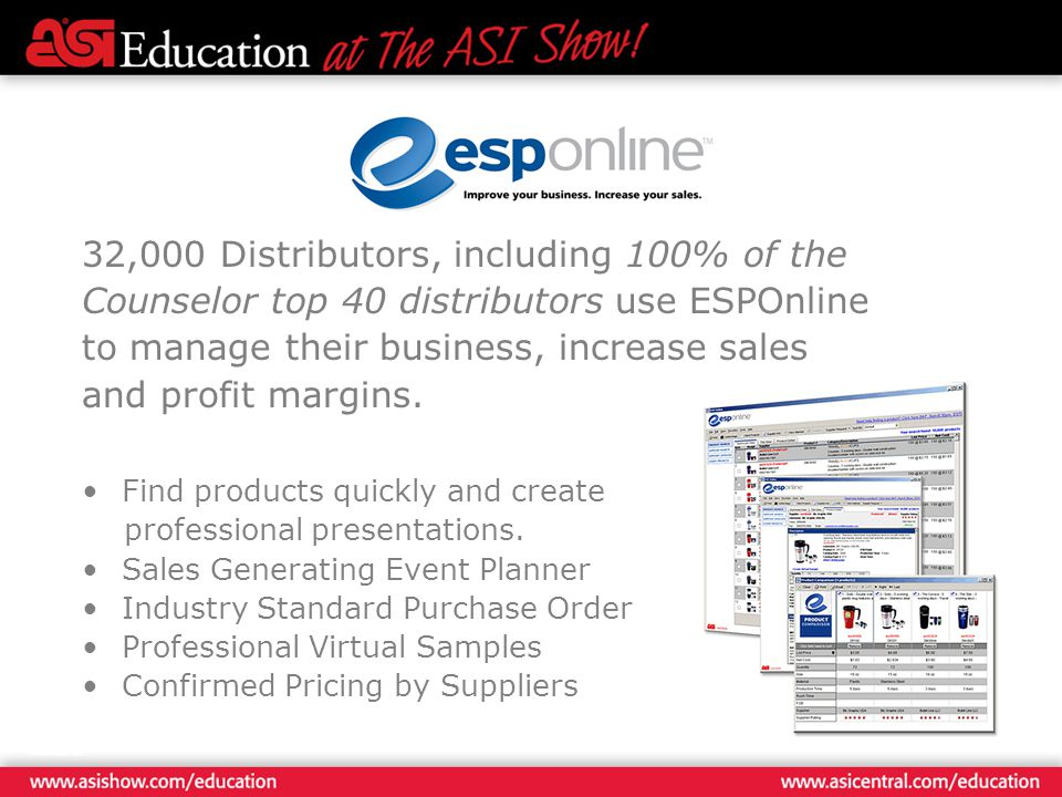 32,000 Distributors, including 100% of the Counselor top 40 distributors use ESPOnline to manage their business, increase sales and profit margins.
