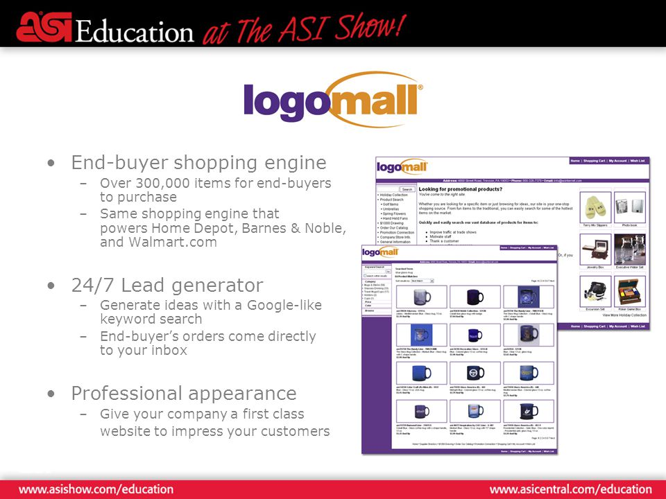 End-buyer shopping engine –Over 300,000 items for end-buyers to purchase –Same shopping engine that powers Home Depot, Barnes & Noble, and Walmart.com 24/7 Lead generator –Generate ideas with a Google-like keyword search –End-buyers orders come directly to your inbox Professional appearance –Give your company a first class website to impress your customers
