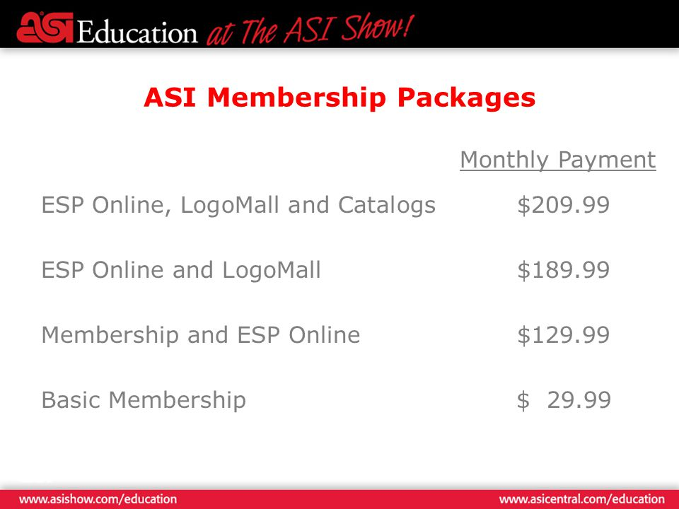 ASI Membership Packages ESP Online, LogoMall and Catalogs$209.99 ESP Online and LogoMall$189.99 Membership and ESP Online$129.99 Basic Membership$ 29.99 Monthly Payment