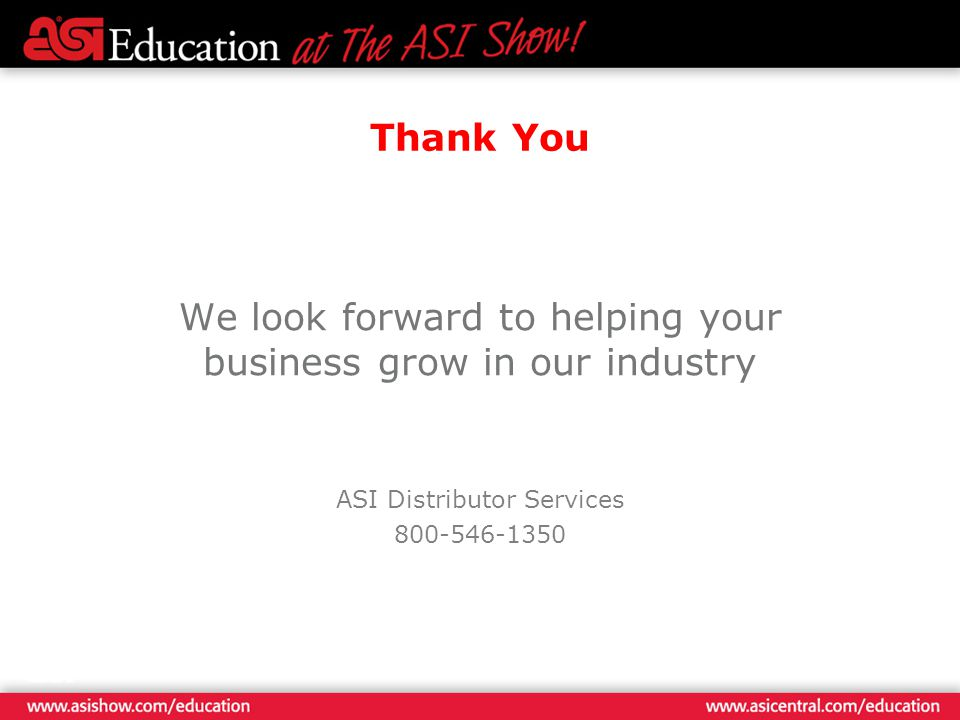 Thank You We look forward to helping your business grow in our industry ASI Distributor Services 800-546-1350