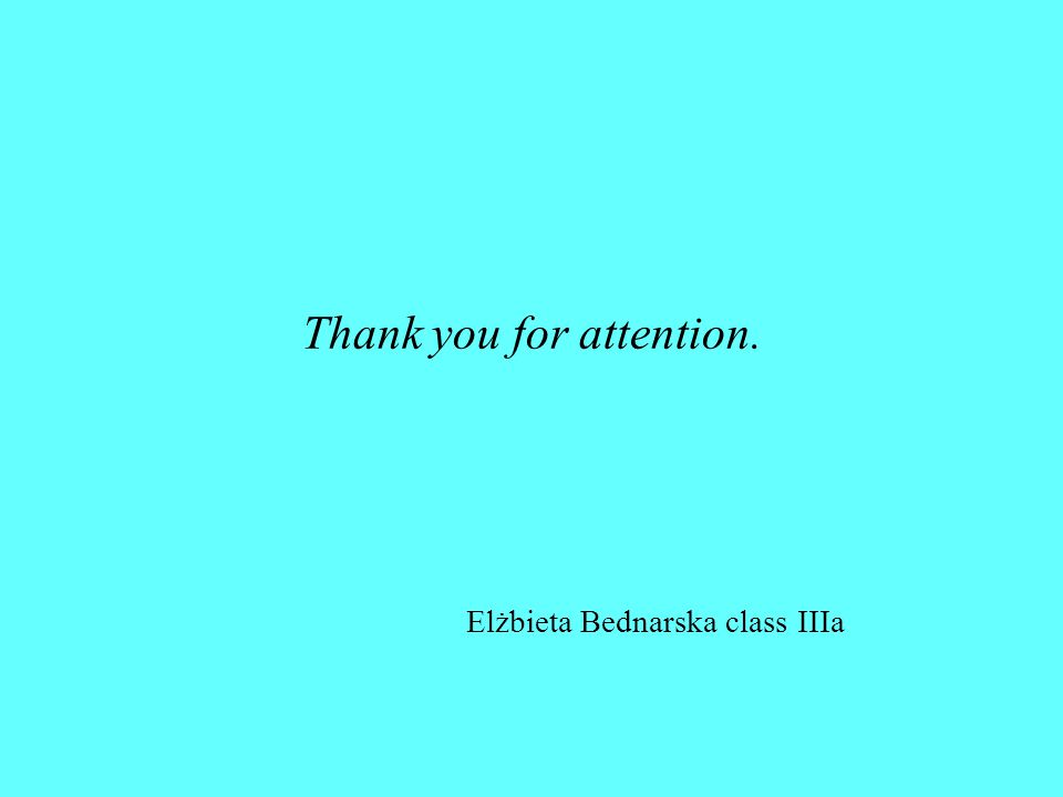 Thank you for attention. Elżbieta Bednarska class IIIa