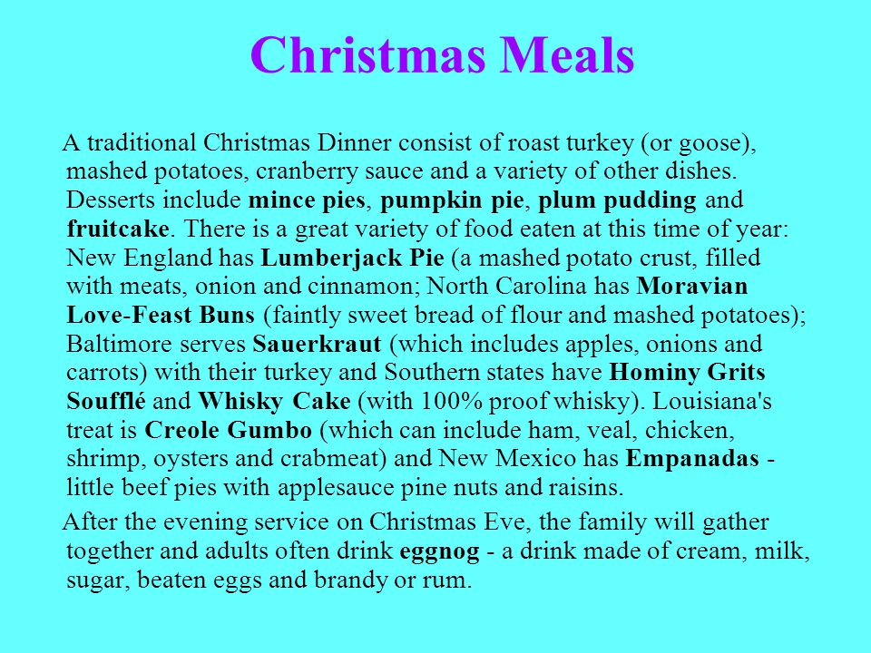 Christmas Meals A traditional Christmas Dinner consist of roast turkey (or goose), mashed potatoes, cranberry sauce and a variety of other dishes. Des