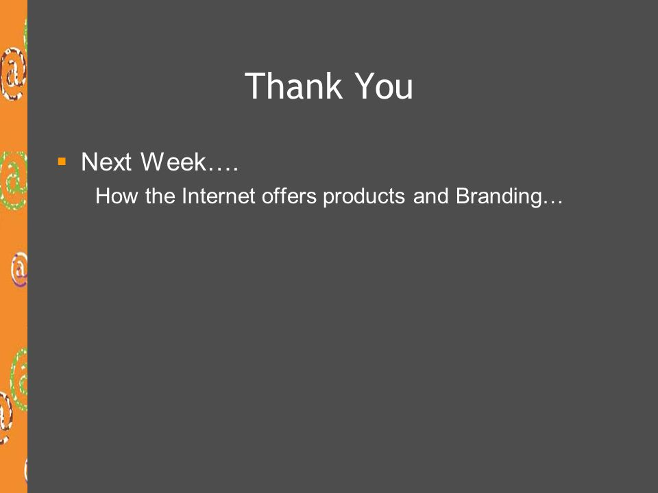 Thank You Next Week…. How the Internet offers products and Branding…