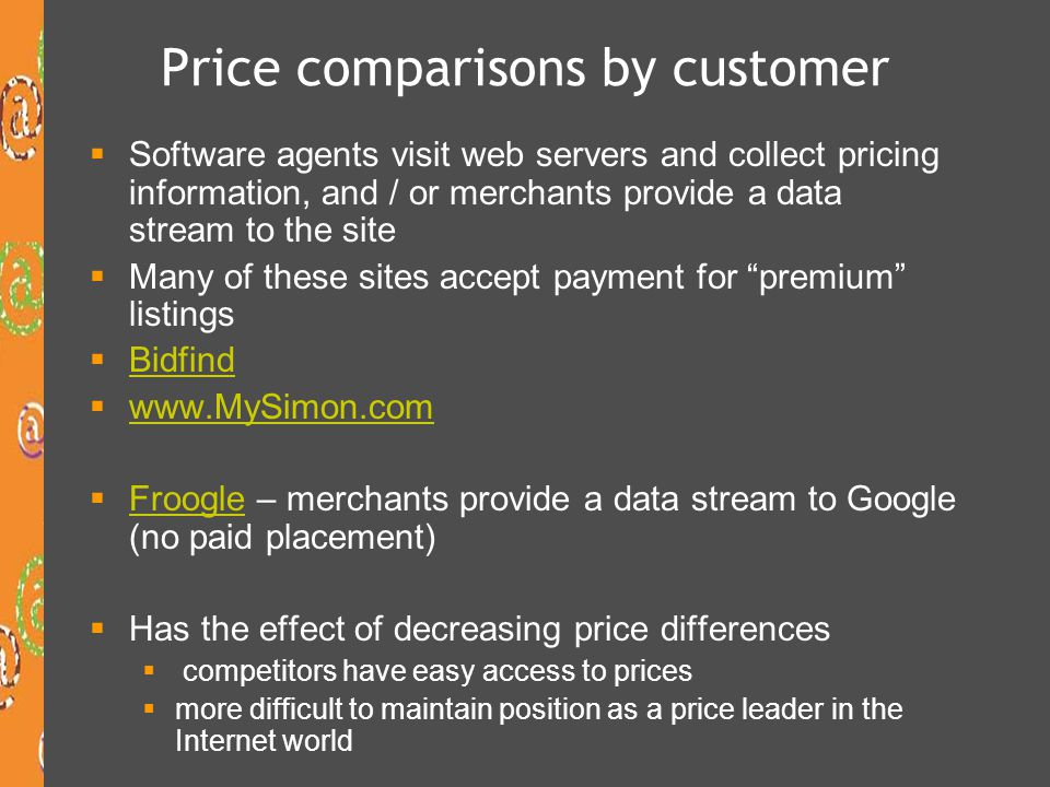 Price comparisons by customer Software agents visit web servers and collect pricing information, and / or merchants provide a data stream to the site