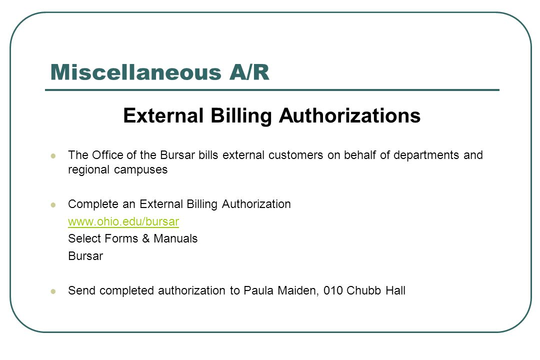 Miscellaneous A/R External Billing Authorizations The Office of the Bursar bills external customers on behalf of departments and regional campuses Com