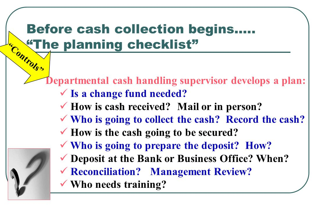 Transporting Cash If you have responsibility for taking the cash deposits to a Business Office or to a bank, please use good common sense.
