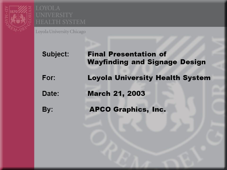 Subject: Final Presentation of Wayfinding and Signage Design For: Loyola University Health System Date: March 21, 2003 By: APCO Graphics, Inc.