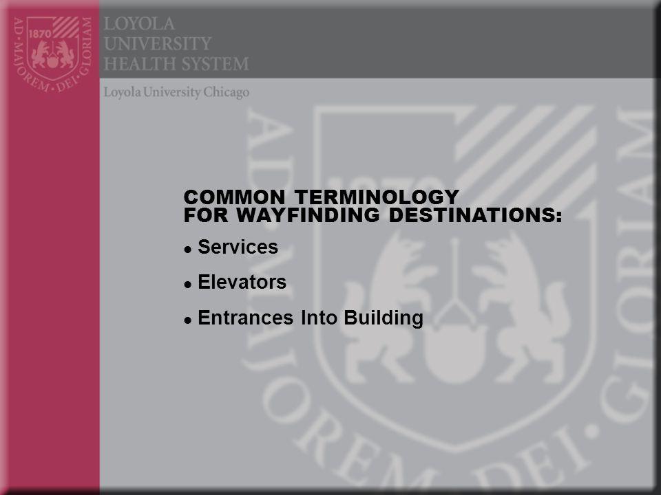 COMMON TERMINOLOGY FOR WAYFINDING DESTINATIONS: Services Elevators Entrances Into Building