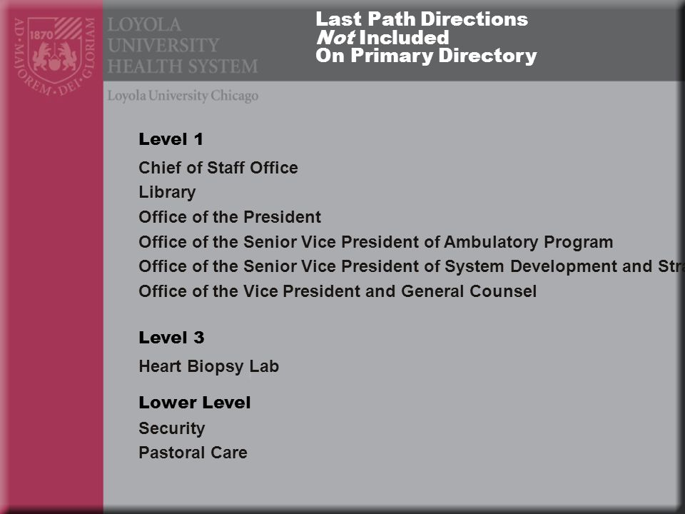 Level 1 Chief of Staff Office Library Office of the President Office of the Senior Vice President of Ambulatory Program Office of the Senior Vice President of System Development and Strategy Office of the Vice President and General Counsel Last Path Directions Not Included On Primary Directory Heart Biopsy Lab Level 3 Security Pastoral Care Lower Level