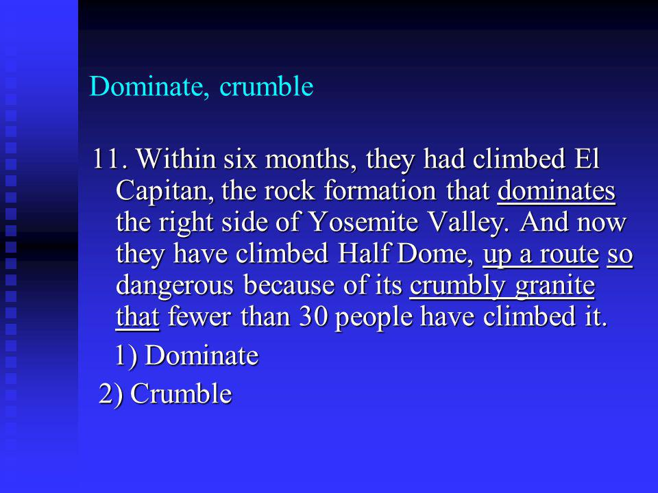 Dominate, crumble 11.