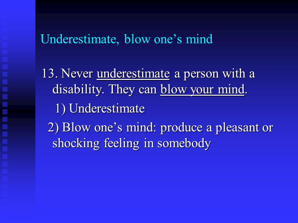 Underestimate, blow ones mind 13. Never underestimate a person with a disability.