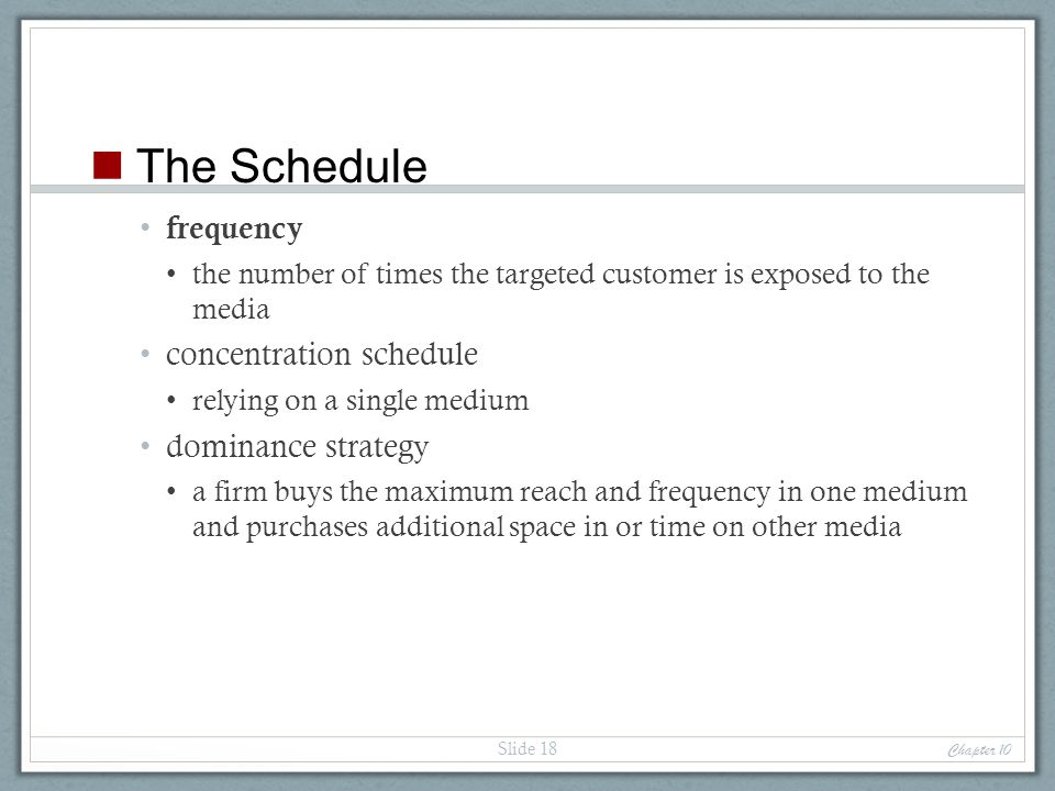 frequency the number of times the targeted customer is exposed to the media concentration schedule relying on a single medium dominance strategy a fir