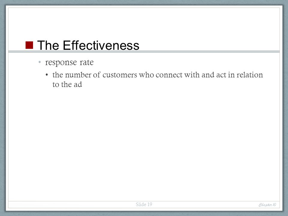 response rate the number of customers who connect with and act in relation to the ad Chapter 10 Slide 19 The Effectiveness