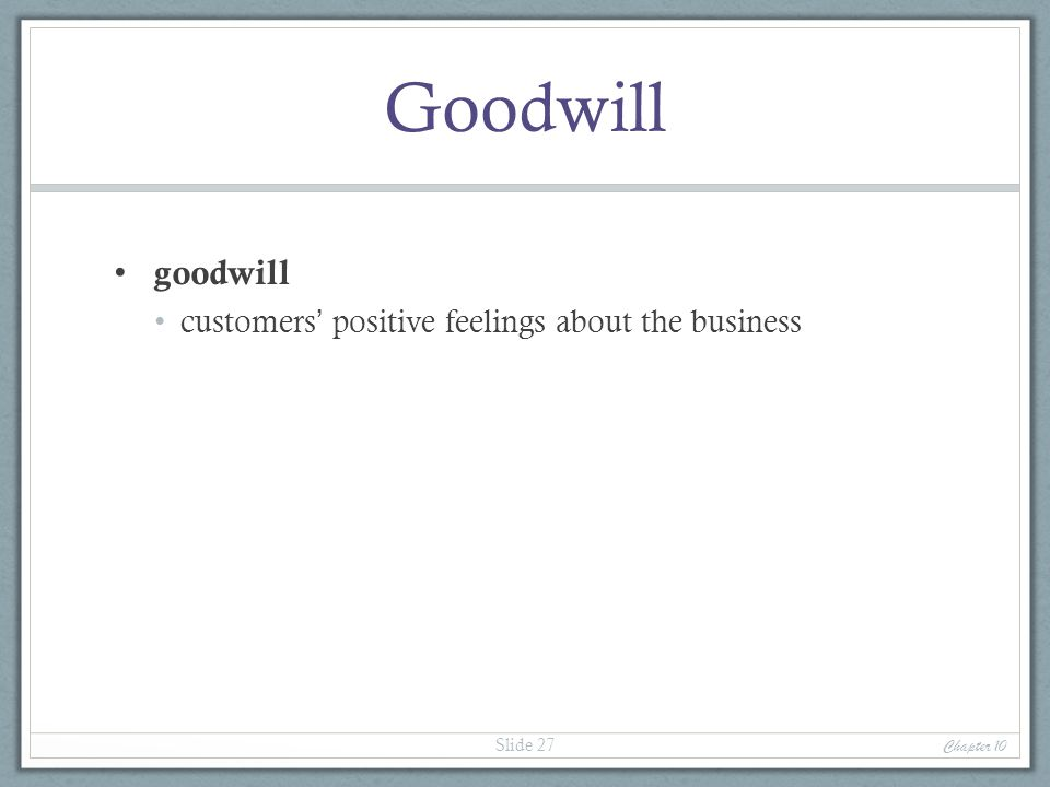 Goodwill goodwill customers positive feelings about the business Chapter 10 Slide 27