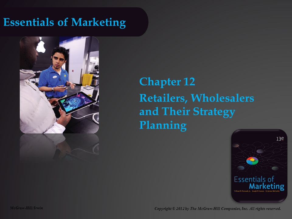 Essentials of Marketing Chapter 12 Retailers, Wholesalers and Their Strategy Planning McGraw-Hill/Irwin Copyright © 2012 by The McGraw-Hill Companies,