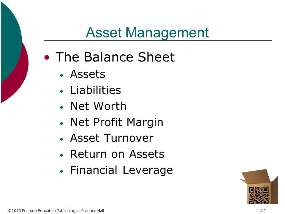 ©2013 Pearson Education Publishing as Prentice Hall 12-7 Asset Management The Balance Sheet Assets Liabilities Net Worth Net Profit Margin Asset Turno