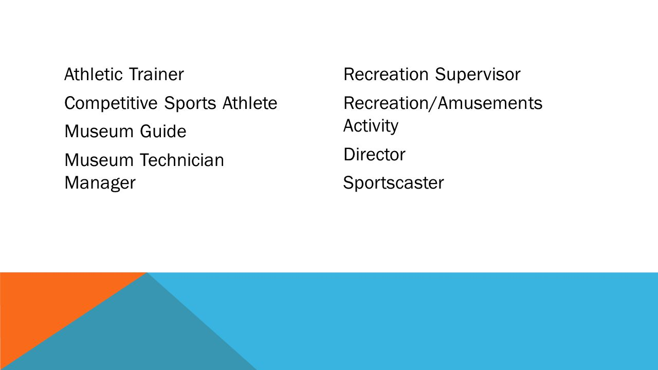 Activity Specialist Aerobic Instructor Club Assistant Manger Event Planner/Assistant Director Facility/Maintenance Supervisor Fitness Trainer Recreati
