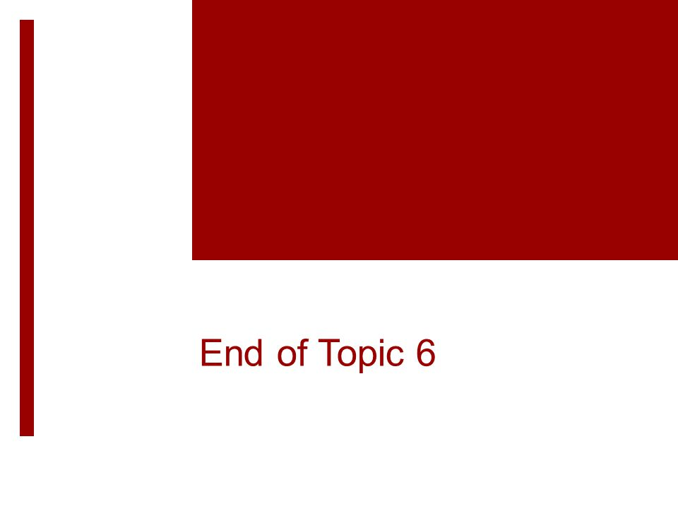 End of Topic 6