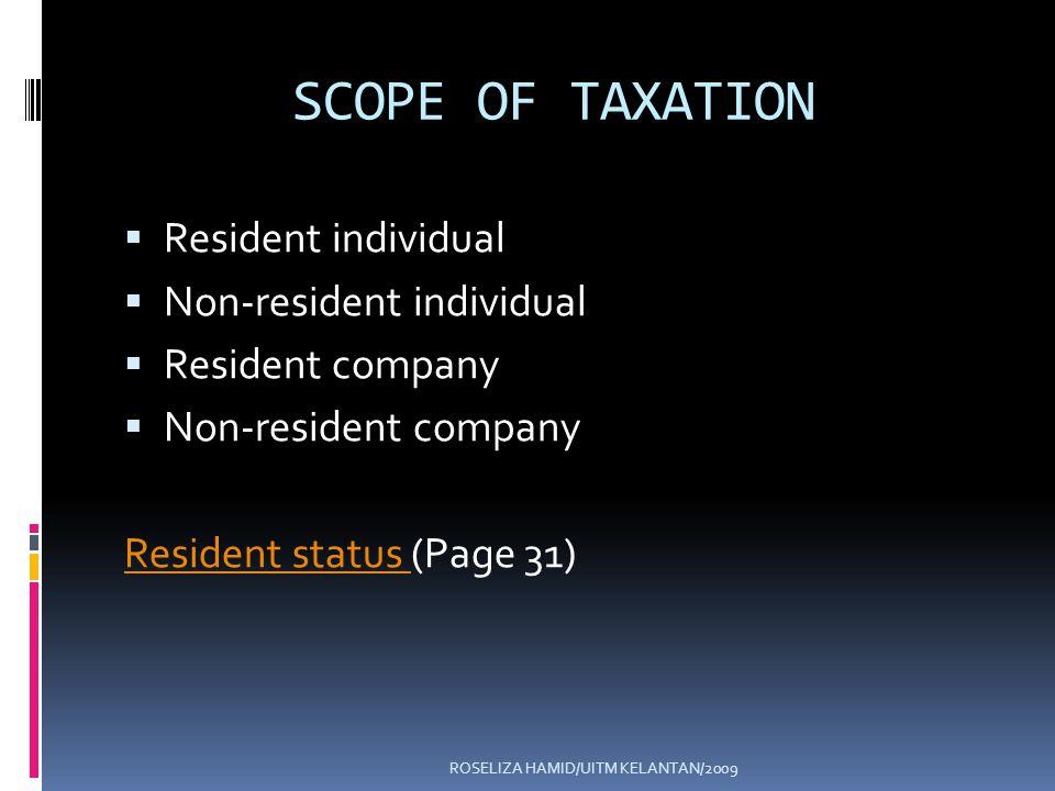 ROSELIZA HAMID/UITM KELANTAN/2009 SCOPE OF TAXATION Resident individual Non-resident individual Resident company Non-resident company Resident status