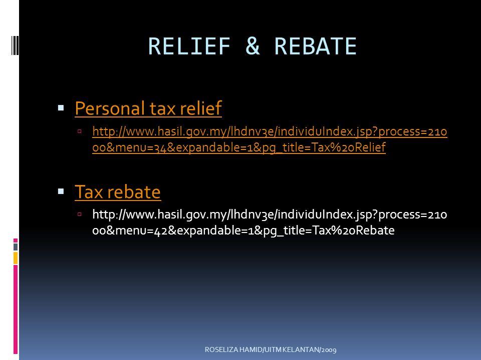 ROSELIZA HAMID/UITM KELANTAN/2009 RELIEF & REBATE Personal tax relief http://www.hasil.gov.my/lhdnv3e/individuIndex.jsp?process=210 00&menu=34&expanda