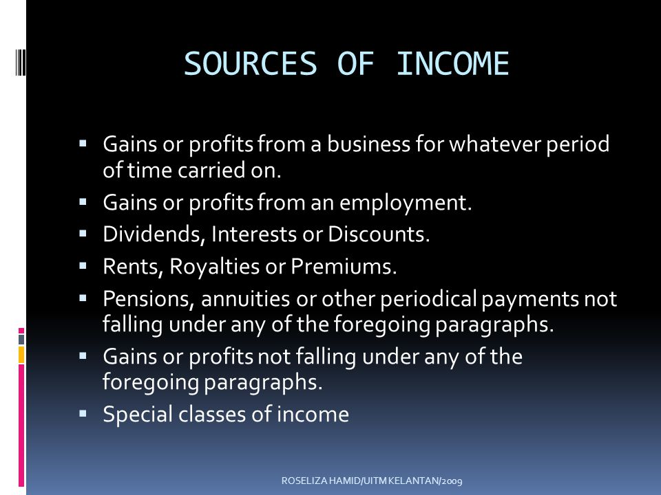 ROSELIZA HAMID/UITM KELANTAN/2009 SOURCES OF INCOME Gains or profits from a business for whatever period of time carried on.