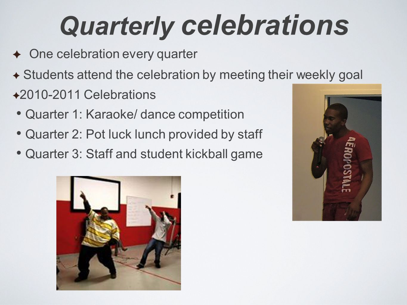 Quarterly celebrations One celebration every quarter Students attend the celebration by meeting their weekly goal 2010-2011 Celebrations Quarter 1: Ka