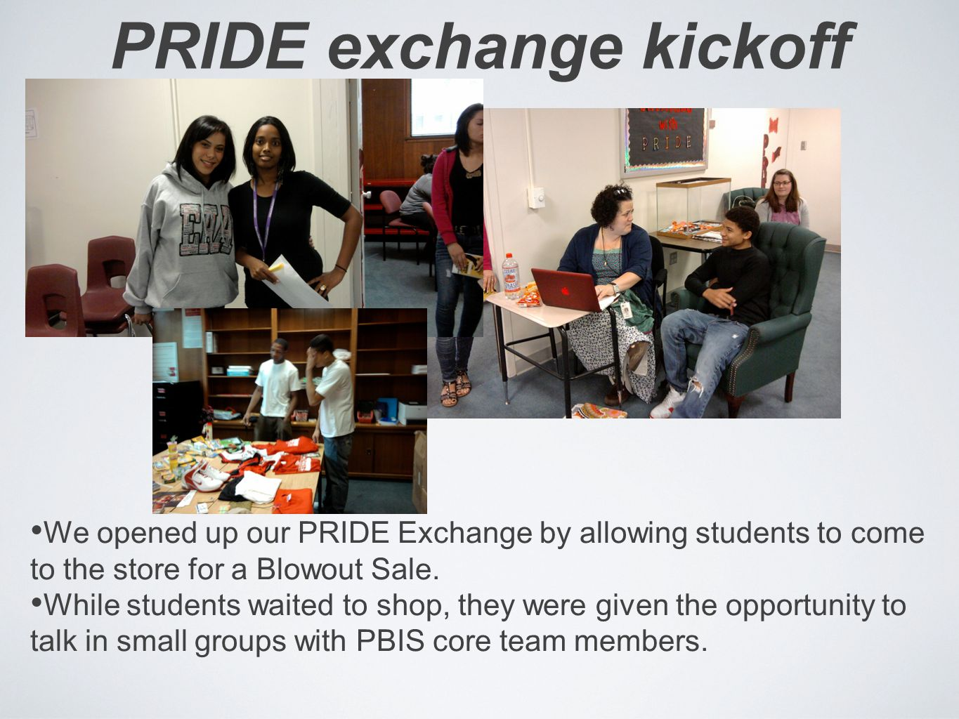 PRIDE exchange kickoff We opened up our PRIDE Exchange by allowing students to come to the store for a Blowout Sale. While students waited to shop, th