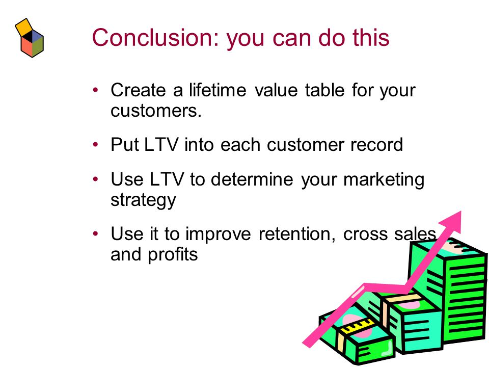 Conclusion: you can do this Create a lifetime value table for your customers.