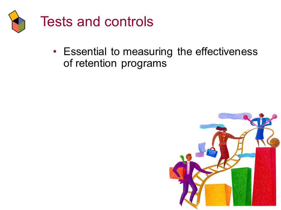 Tests and controls Essential to measuring the effectiveness of retention programs
