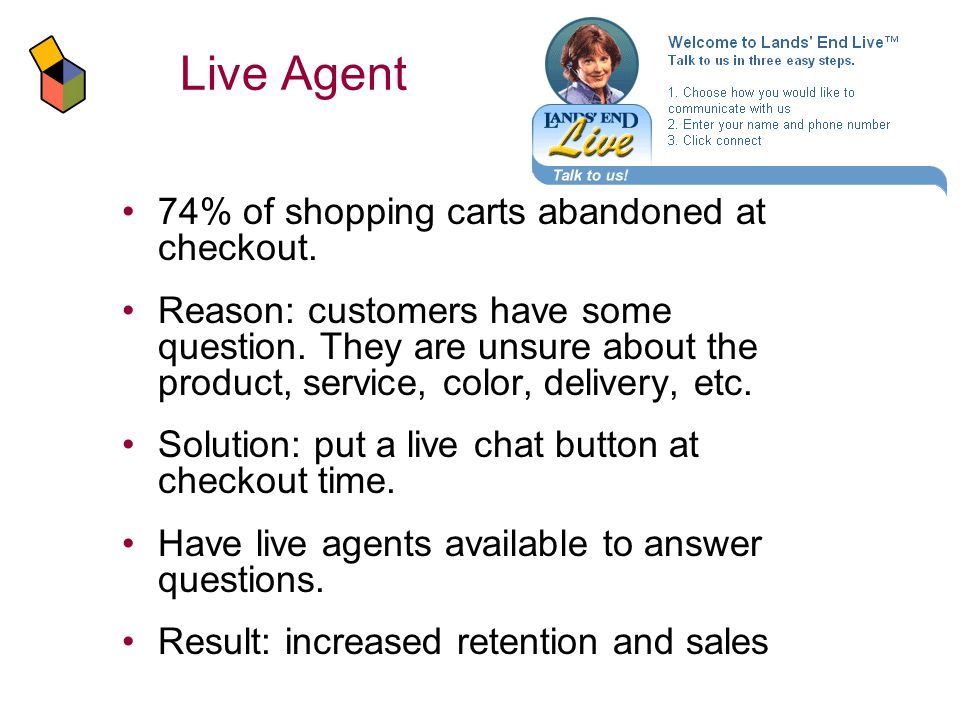 Live Agent 74% of shopping carts abandoned at checkout.