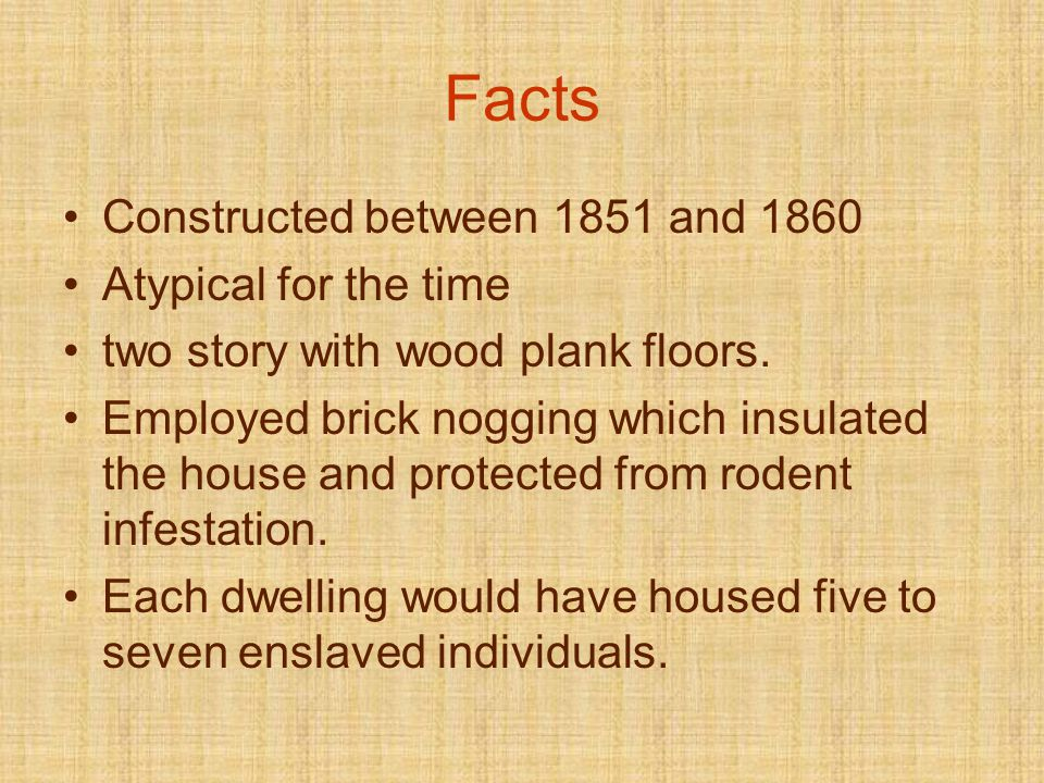Facts Constructed between 1851 and 1860 Atypical for the time two story with wood plank floors.