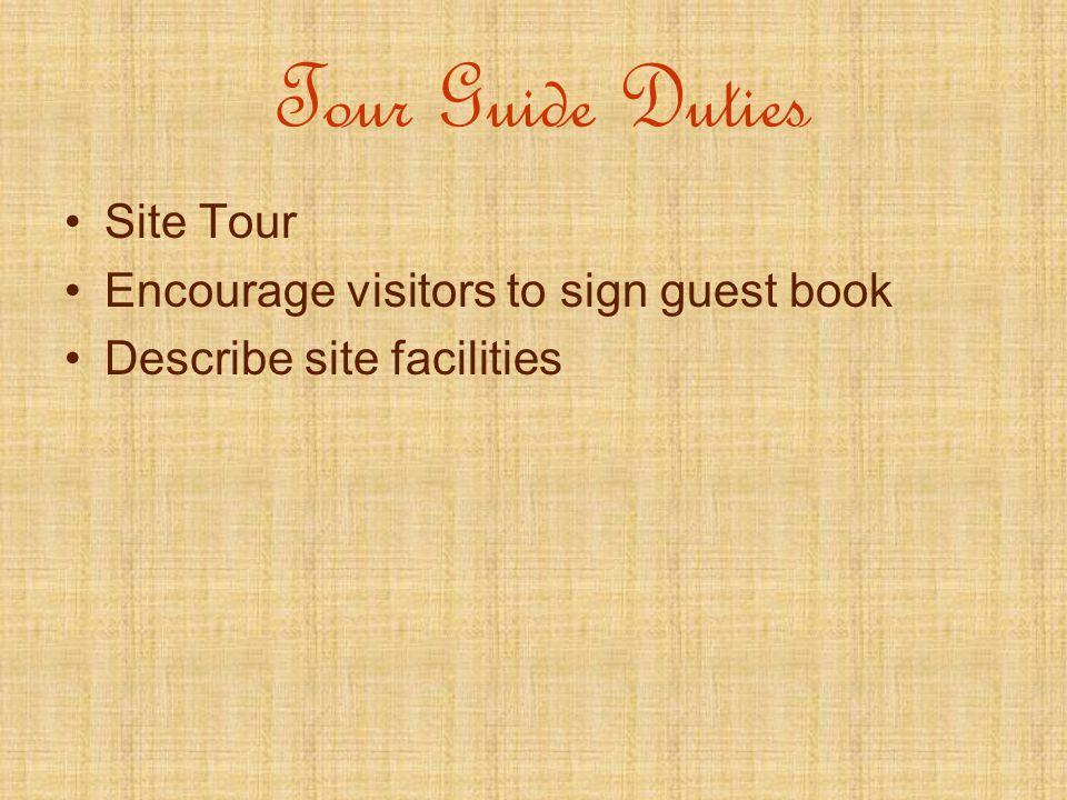 Tour Guide Duties Site Tour Encourage visitors to sign guest book Describe site facilities