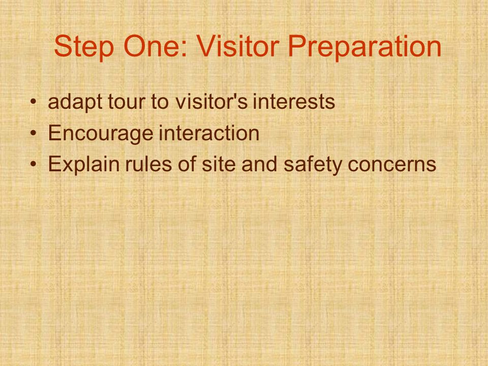 Step One: Visitor Preparation adapt tour to visitor s interests Encourage interaction Explain rules of site and safety concerns
